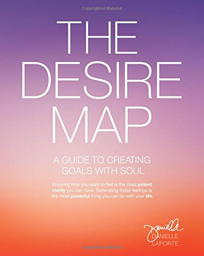 he Desire Map - A Guide to Creating Goals With Soul