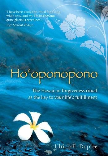 Ho'oponopono The Hawaiian Forgiveness Ritual as the Key to Your Life's Fulfillment